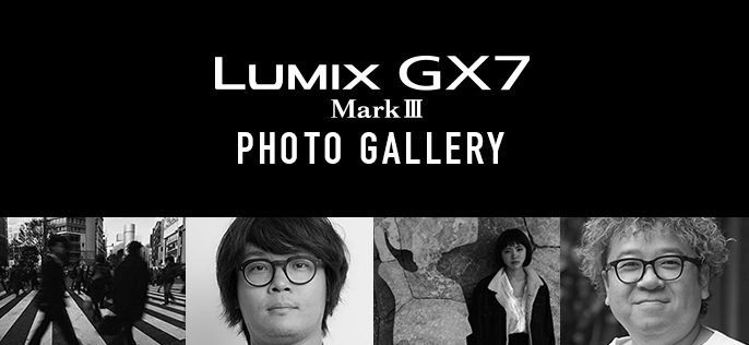 LUMIX GX7 MarkⅢ PHOTO GALLERY